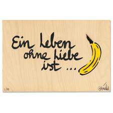 Thomas Baumgärtel – Ein Leben ohne Liebe ist Banane - Ein typischer Baumgärtel. 100 % handbesprüht und -beschriftet. Edition auf einer 15 mm Birke-Multiplex-Platte. Jedes Werk ein Unikat. Masse: 36 x 24 cm