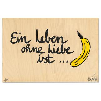 Thomas Baumgärtel – Ein Leben ohne Liebe ist Banane Ein typischer Baumgärtel. 100 % handbesprüht und -beschriftet. Edition auf einer 15 mm Birke-Multiplex-Platte. Jedes Werk ein Unikat. Masse: 36 x 24 cm