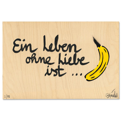 Thomas Baumgärtel – Ein Leben ohne Liebe ist Banane - Ein typischer Baumgärtel. 100 % handbesprüht und -beschriftet. Edition auf einer 15 mm Birke-Multiplex-Platte. Jedes Werk ein Unikat.
